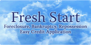 Fresh Start - Foreclosure, Bankruptcy, Repossession.  Easy Credit Application